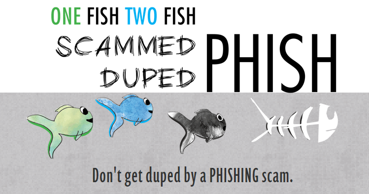 One Fish, Two Fish, Scammed Phish, Duped Phish: Don't get duped by a Phishing Scam.